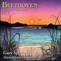 Beethoven With Nature's Ocean Sounds — Gary Sill