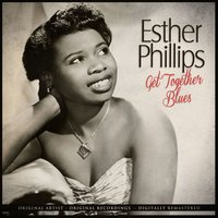 Get Together Blues — Esther Phillips