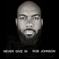 Never Give In — Rob Johnson