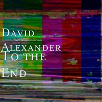 To the End — David Alexander