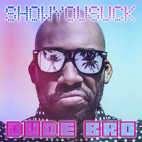 Dude Bro — ShowYouSuck