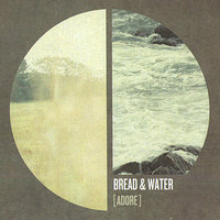 Bread & Water — Adore