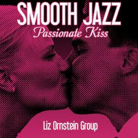 Smooth Jazz Passionate Kiss — Liz Ornstein Group