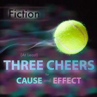 (At Least) Three Cheers for Cause and Effect — Fiction