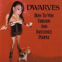 How To Win Friends And Influence People — Dwarves, Blag Dahlia