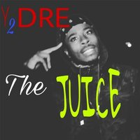 The Juice — Y2dre