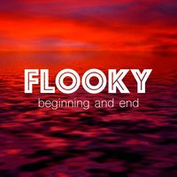 Beginning and End — Flooky