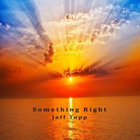 Something Right — Jeff Topp