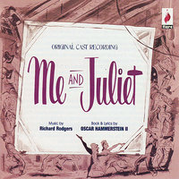 Me and Juliet — Richard Rodgers, Oscar Hammerstein II, Bill Hayes, Isabel Bigley, The Original Broadway Cast