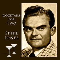 Cocktails For Two — Spike Jones