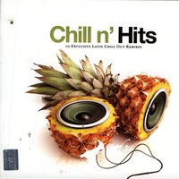 Chill N' Hits - 10 Exclusive Latin Chill Out Remixes — сборник