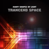 Many Shapes of Light — Trancend Space