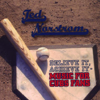 Believe It, Achieve It - Music For Cubs Fans — Ted Norstrom