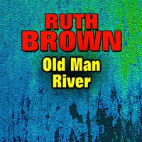 Old Man River — Ruth Brown