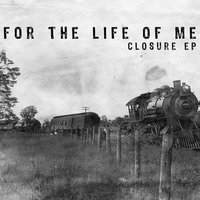 Closure - EP — For the Life of Me
