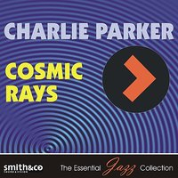 Cosmic Rays — Charlie Parker