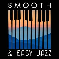 Smooth & Easy Jazz — Instrumental Music Songs, Easy Listening, Smooth Jazz Spa, Easy Listening|Instrumental Music Songs|Smooth Jazz Spa