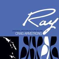 Ray - Original Motion Picture Score — Craig Armstrong
