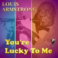 You're Lucky to Me — Louis Armstrong