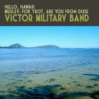 Hello, Hawaii! Medley: Fox Trot, Are You from Dixie — Victor Military Band