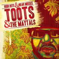 High Hits & Near Misses — The Maytals, Toots & The Maytals, Toots