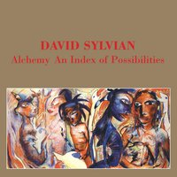 Alchemy - An Index Of Possibilities — David Sylvian