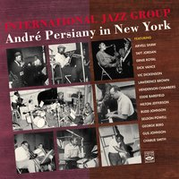 International Jazz Group. Andre Persiany in New York — Vic Dickenson, Budd Johnson, Tyree Glenn, Eddie Barefield, Ernie Royal, Arvell Shaw