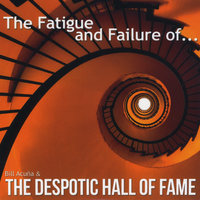 The Fatigue and Failure of Bill Acuña & the Despotic Hall of Fame — Bill Acuña & the Despotic Hall of Fame