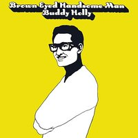 Brown Eyed Handsome Man — Buddy Holly