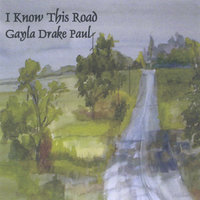 I Know This Road — Gayla Drake Paul