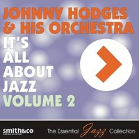 It's All About Jazz, Volume 2 — Johnny Hodges and Hist Orchestra