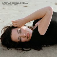 There Was A Time — Laura Michelle Kelly