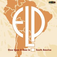 Once Upon a Time in South America — Emerson, Lake & Palmer, Emerson, Lake & Palmer