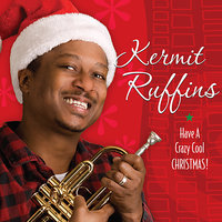 Have A Crazy Cool Christmas — Kermit Ruffins