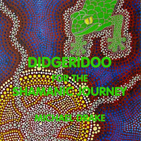 Didgeridoo for the Shamanic Journey — Michael Drake