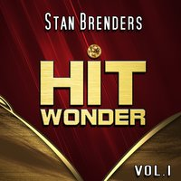 Hit Wonder: Stan Brenders, Vol. 1 — Stan Brenders