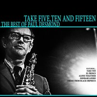 Take Five, Ten and Fifteen: The Best of Paul Desmond — Paul Desmond