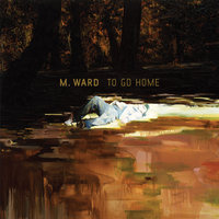 To Go Home EP — M. Ward