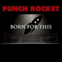Born for This — Punch Rocket