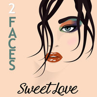 2 Faces — Sweet Love