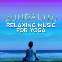 Kundalini: Relaxing Music for Yoga — Kundalini: Yoga, Meditation, Relaxation
