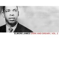 Dark and Dreary, Vol. 2 — Elmore James