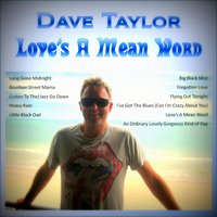 Love's a Mean Word — Dave Taylor