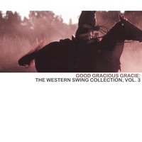 Good Gracious Gracie: The Western Swing Collection, Vol. 3 — сборник