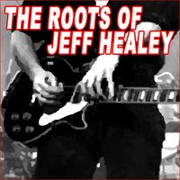 The Roots Of Jeff Healey — сборник