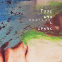 Fuse and a Spark — Angelica's Elegy, Angelicas´'s Elegy