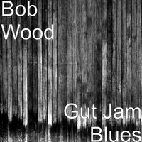 Gut Jam Blues — Bob Wood