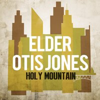 Holy Mountain — Elder Otis Jones