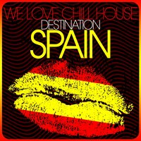 We Love Chill House - Destination Spain — сборник