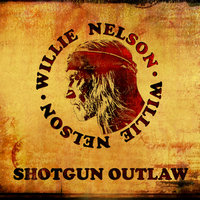 Shotgun Outlaw — Willie Nelson